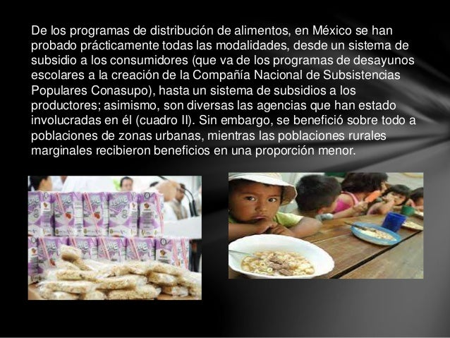 De los programas de distribución de alimentos, en México se han probado prácticamente todas las modalidades, desde un sist...