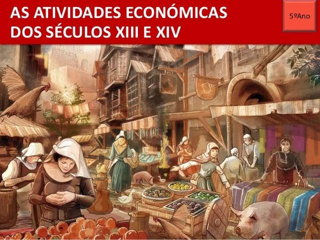 AS ATIVIDADES ECONÓMICAS DOS SÉCULOS XIII E XIV 5ºAno