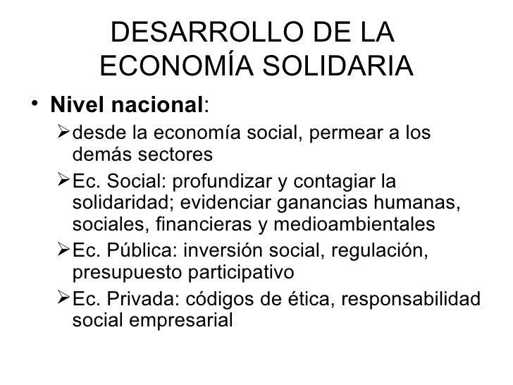 DESARROLLO DE LA  ECONOMÍA SOLIDARIA <ul><li>Nivel nacional : </li></ul><ul><ul><li>desde la economía social, permear a lo...