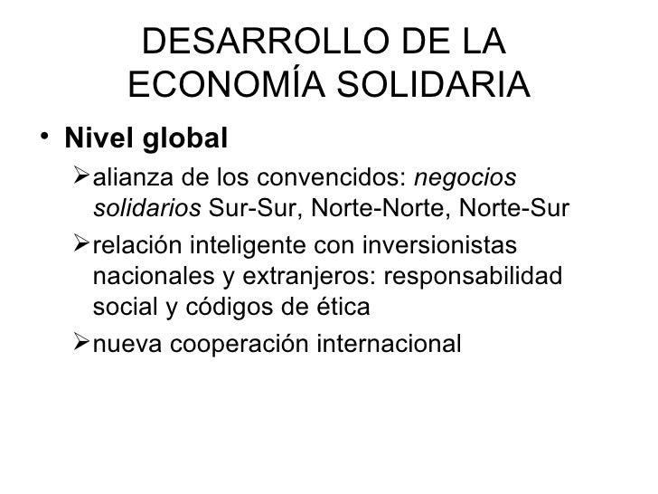 DESARROLLO DE LA  ECONOMÍA SOLIDARIA <ul><li>Nivel global </li></ul><ul><ul><li>alianza de los convencidos:  negocios soli...