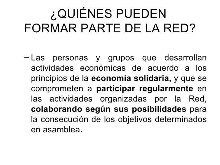 ¿QUIÉNES PUEDEN  FORMAR PARTE DE LA RED? <ul><ul><li>Las personas y grupos que desarrollan actividades económicas de acuer...