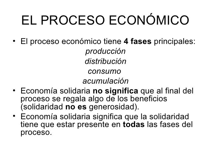 EL PROCESO ECONÓMICO <ul><li>El proceso económico tiene  4 fases  principales: </li></ul><ul><li>producción </li></ul><ul>...
