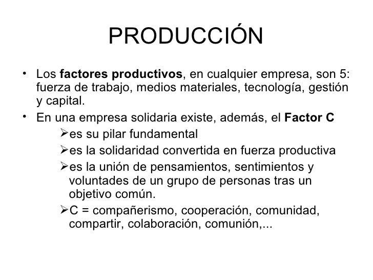 PRODUCCIÓN <ul><li>Los  factores productivos , en cualquier empresa, son 5: fuerza de trabajo, medios materiales, tecnolog...