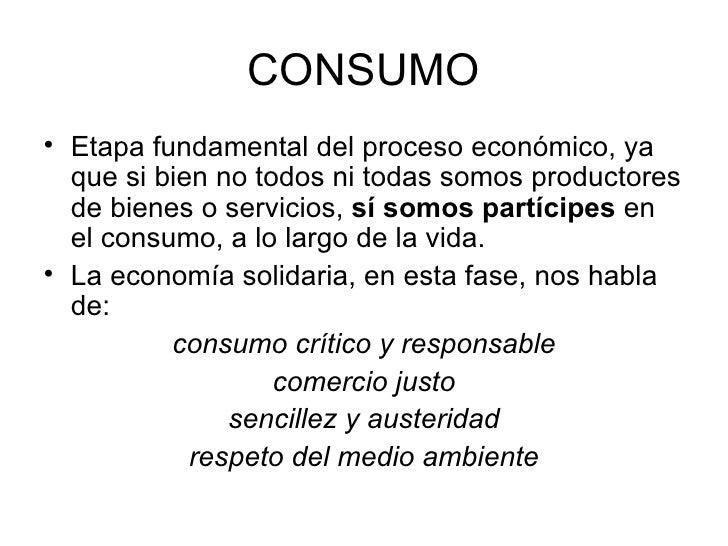 CONSUMO <ul><li>Etapa fundamental del proceso económico, ya que si bien no todos ni todas somos productores de bienes o se...