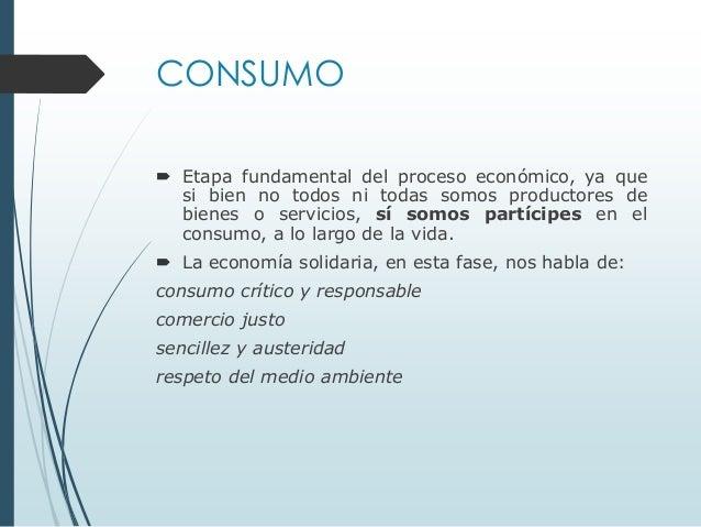 CONSUMO  Etapa fundamental del proceso económico, ya que si bien no todos ni todas somos productores de bienes o servicio...