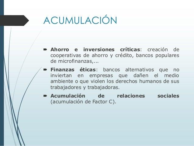 ACUMULACIÓN  Ahorro e inversiones críticas: creación de cooperativas de ahorro y crédito, bancos populares de microfinanz...