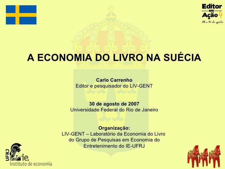A ECONOMIA DO LIVRO NA SUÉCIA Carlo Carrenho Editor e pesquisador do LIV-GENT 30 de agosto de 2007 Universidade Federal do...
