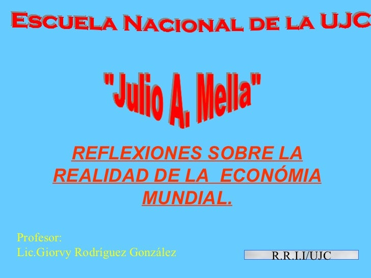 """Escuela Nacional de la UJC  """"Julio A. Mella"""" R.R.I.I/UJC REFLEXIONES SOBRE LA REALIDAD DE LA  ECONÓMIA MUNDIAL. ..."""