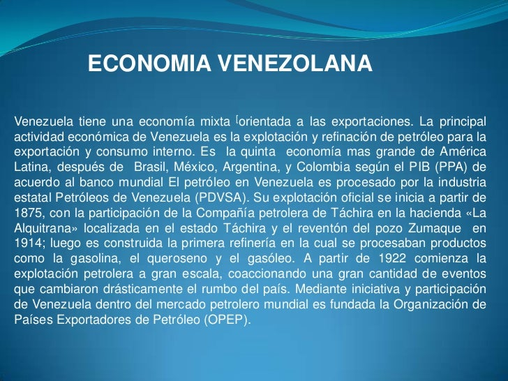 ECONOMIA VENEZOLANAVenezuela tiene una economía mixta [orientada a las exportaciones. La principalactividad económica de V...