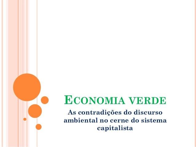 ECONOMIAVERDE  As contradições do discurso ambiental no cerne do sistema capitalista