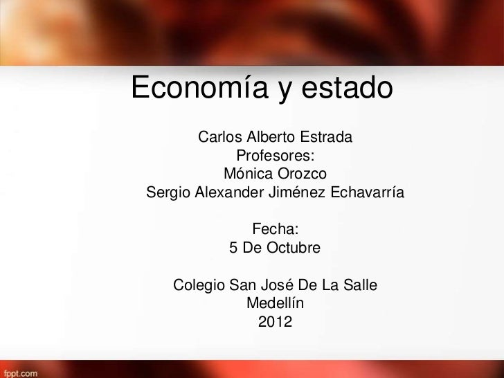 Economía y estado        Carlos Alberto Estrada             Profesores:            Mónica Orozco Sergio Alexander Jiménez ...