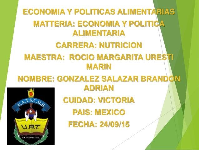ECONOMIA Y POLITICAS ALIMENTARIAS MATTERIA: ECONOMIA Y POLITICA ALIMENTARIA CARRERA: NUTRICION MAESTRA: ROCIO MARGARITA UR...
