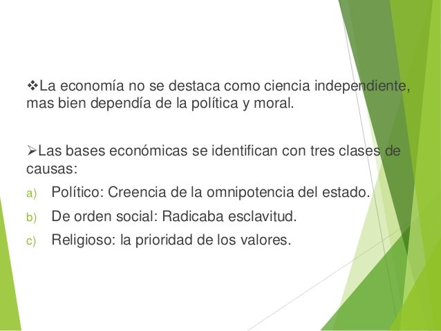 La economía no se destaca como ciencia independiente, mas bien dependía de la política y moral. Las bases económicas se ...