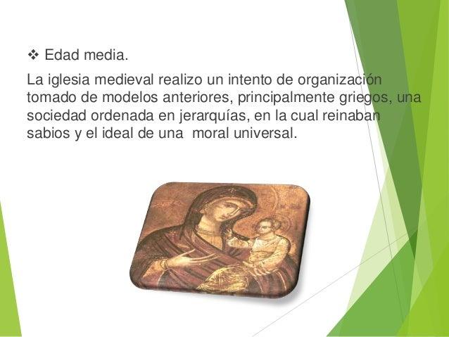  Edad media. La iglesia medieval realizo un intento de organización tomado de modelos anteriores, principalmente griegos,...