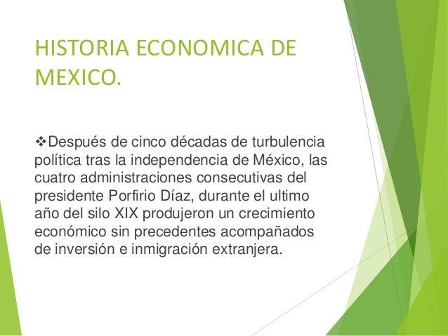HISTORIA ECONOMICA DE MEXICO. Después de cinco décadas de turbulencia política tras la independencia de México, las cuatr...