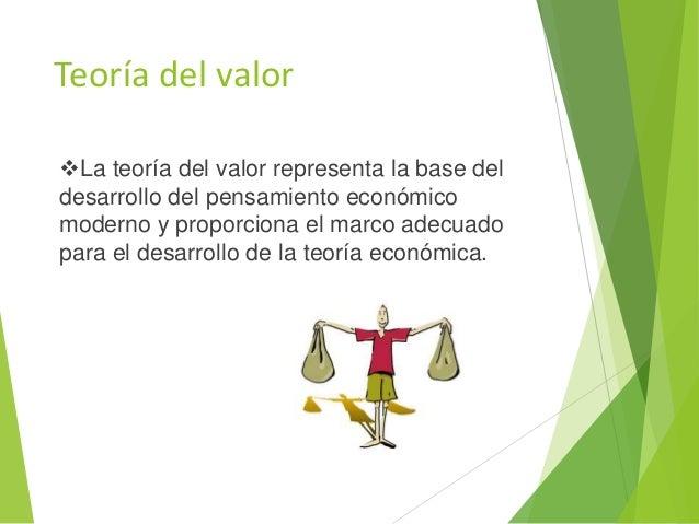 Teoría del valor La teoría del valor representa la base del desarrollo del pensamiento económico moderno y proporciona el...
