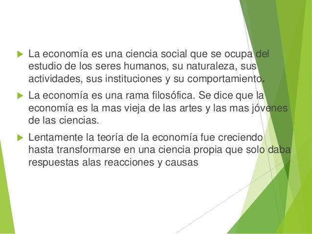  La economía es una ciencia social que se ocupa del estudio de los seres humanos, su naturaleza, sus actividades, sus ins...