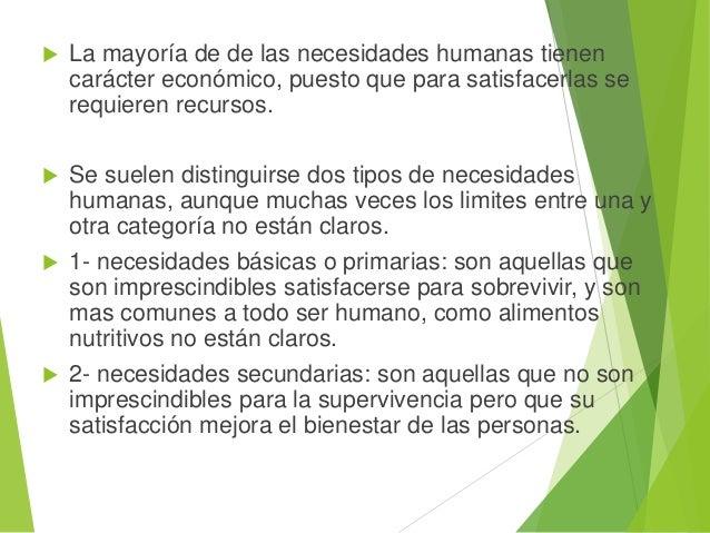  La mayoría de de las necesidades humanas tienen carácter económico, puesto que para satisfacerlas se requieren recursos....