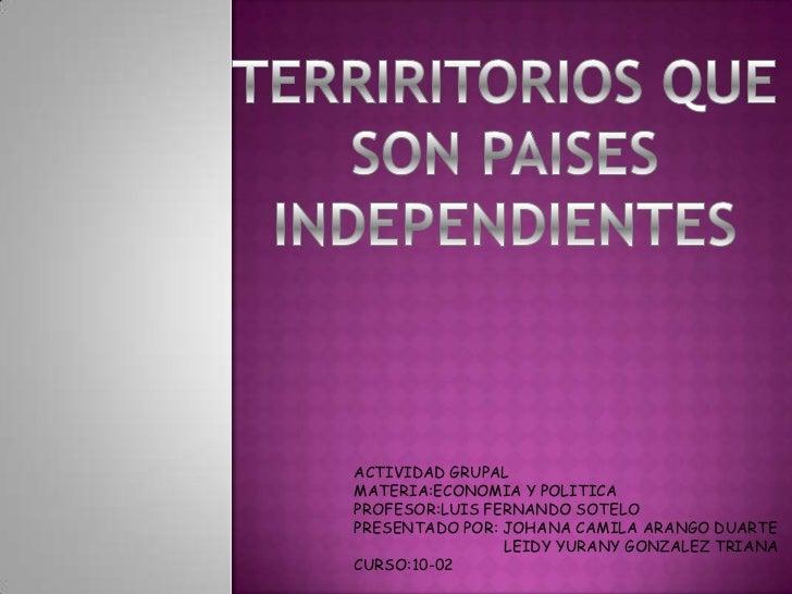 ACTIVIDAD GRUPALMATERIA:ECONOMIA Y POLITICAPROFESOR:LUIS FERNANDO SOTELOPRESENTADO POR: JOHANA CAMILA ARANGO DUARTE       ...