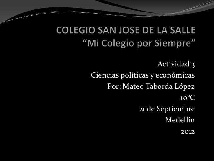 Actividad 3Ciencias políticas y económicas    Por: Mateo Taborda López                             10°C               21 d...
