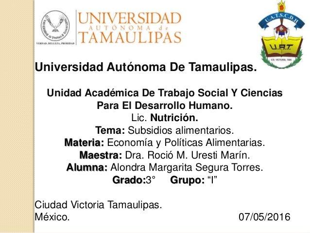 Universidad Autónoma De Tamaulipas. Unidad Académica De Trabajo Social Y Ciencias Para El Desarrollo Humano. Lic. Nutrició...