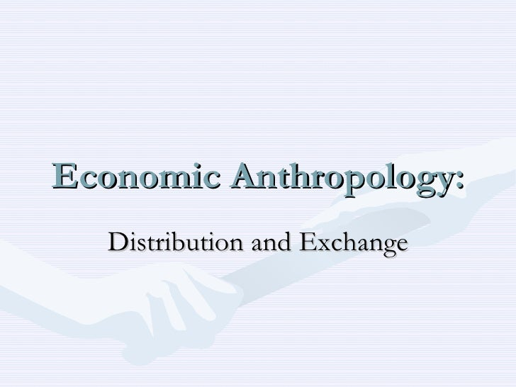 Economic Anthropology: Distribution and Exchange