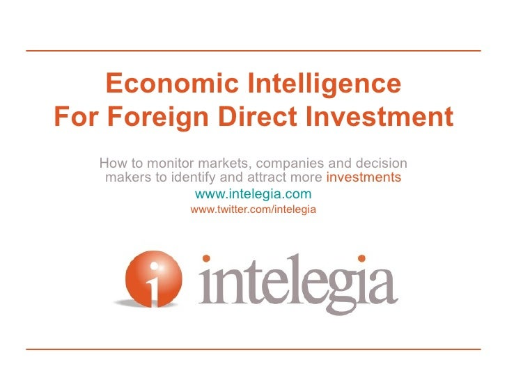 Economic Intelligence For Foreign Direct Investment    How to monitor markets, companies and decision     makers to identi...