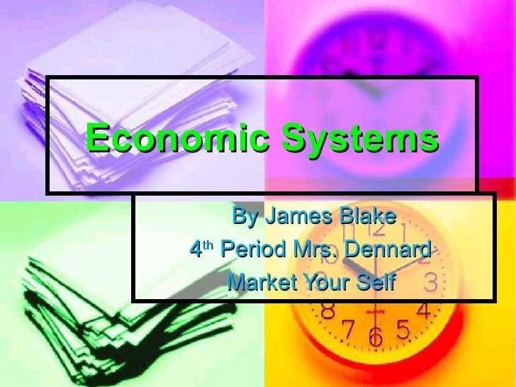 Economic Systems By James Blake 4 th  Period Mrs. Dennard  Market Your Self