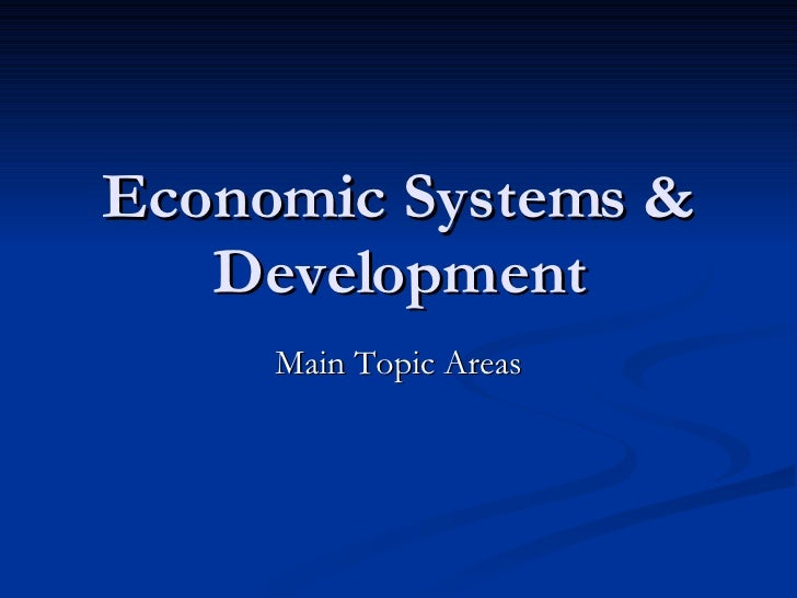 Economic Systems & Development Main Topic Areas