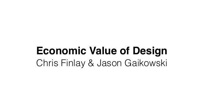 Economic Value of Design Chris Finlay & Jason Gaikowski