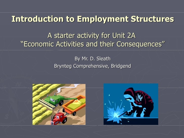 """Introduction to Employment Structures A starter activity for Unit 2A  """"Economic Activities and their Consequences"""" By Mr. ..."""