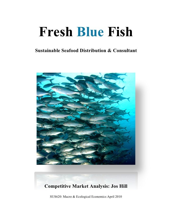 Fresh Blue Fish Sustainable Seafood Distribution & Consultant         Competitive Market Analysis: Jos Hill       SUS620: ...
