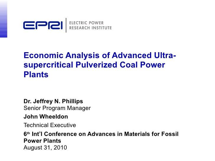 Economic Analysis of Advanced Ultra- supercritical Pulverized Coal Power Plants   Dr. Jeffrey N. Phillips Senior Program M...