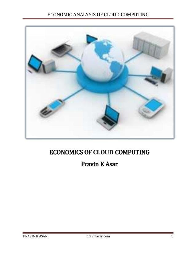 ECONOMIC ANALYSIS OF CLOUD COMPUTING  ECONOMICS OF CLOUD COMPUTING Pravin K Asar  PRAVIN K ASAR  pravinasar.com  1