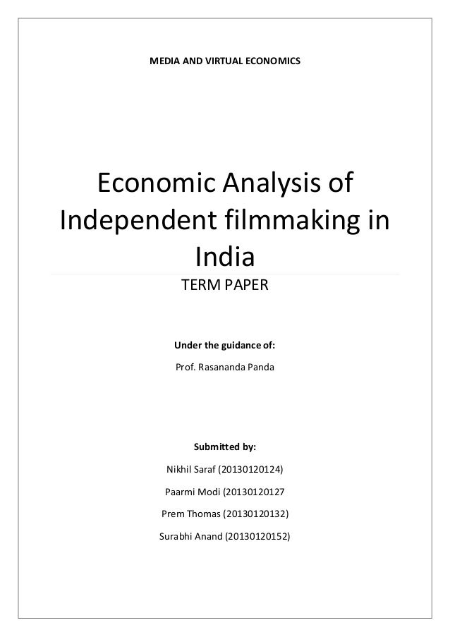 MEDIA AND VIRTUAL ECONOMICS Economic Analysis of Independent filmmaking in India TERM PAPER Submitted by: Nikhil Saraf (20...