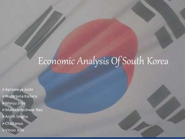 Economic Analysis Of South Korea Aprameya Joshi Nagarjuna Kalluru Manju Sree Manikanteshwar Rao Arjith Singha Chaita...