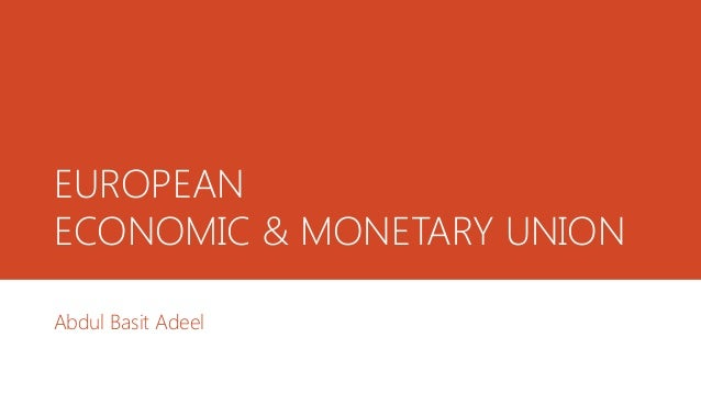 EUROPEAN ECONOMIC & MONETARY UNION Abdul Basit Adeel
