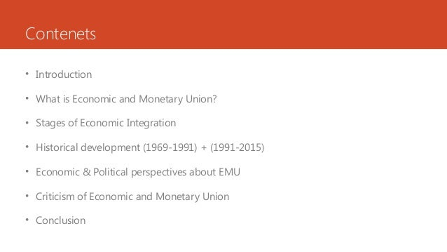 Contenets • Introduction • What is Economic and Monetary Union? • Stages of Economic Integration • Historical development ...