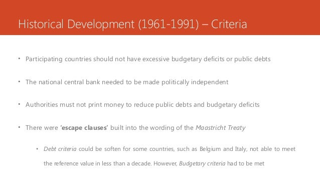 Historical Development (1961-1991) – Criteria • Participating countries should not have excessive budgetary deficits or pu...