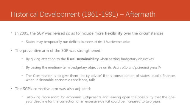 Historical Development (1961-1991) – Aftermath • In 2005, the SGP was revised so as to include more flexibility over the c...