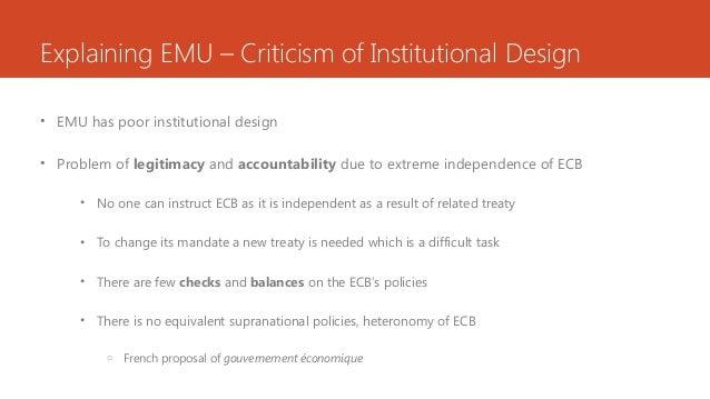 Explaining EMU – Criticism of Institutional Design • EMU has poor institutional design • Problem of legitimacy and account...