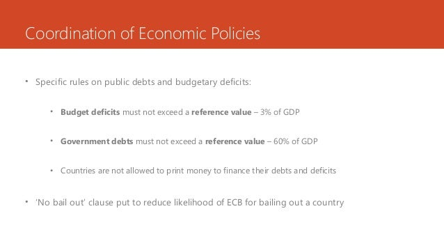 Coordination of Economic Policies • Specific rules on public debts and budgetary deficits: • Budget deficits must not exce...