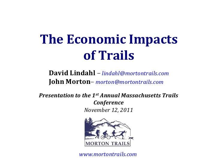 The Economic Impacts      of Trails   David Lindahl – lindahl@mortontrails.com   John Morton– morton@mortontrails.comPrese...