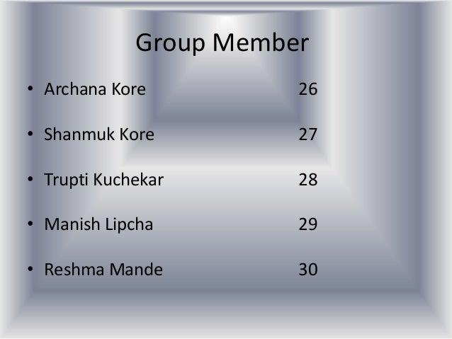 Group Member• Archana Kore          26• Shanmuk Kore          27• Trupti Kuchekar       28• Manish Lipcha         29• Resh...