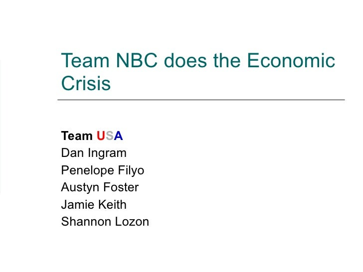 Team NBC does the Economic Crisis Team  U S A Dan Ingram Penelope Filyo  Austyn Foster Jamie Keith  Shannon Lozon