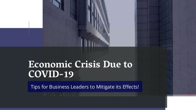 Economic Crisis Due to COVID-19 Tips for Business Leaders to Mitigate its Effects!