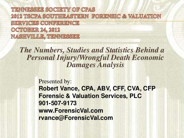 The Numbers, Studies and Statistics Behind a  Personal Injury/Wrongful Death Economic              Damages Analysis     Pr...