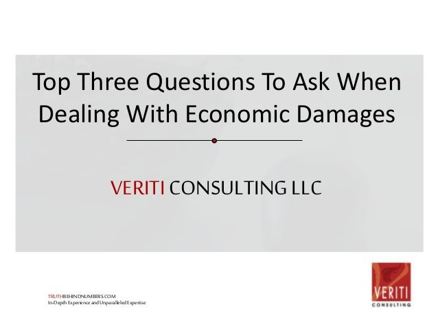 Top Three Questions To Ask When  Dealing With Economic Damages  VERITI CONSULTING LLC  TRUTHBEHINDNUMBERS.COM  In-Depth Ex...