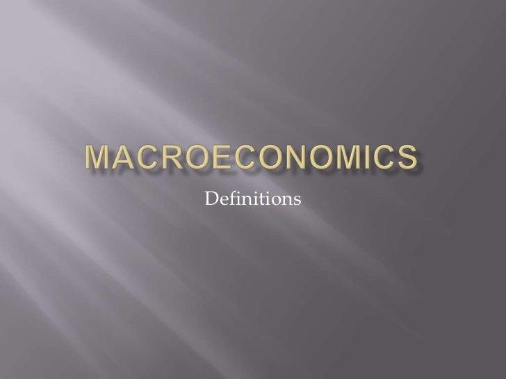 Macroeconomics<br />Definitions<br />