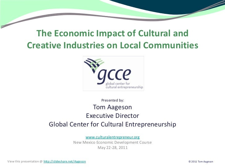 The Economic Impact of Arts and Cultural Industries on Local Communities<br /><br />Presented by:<br />Tom Aageson<br />E...